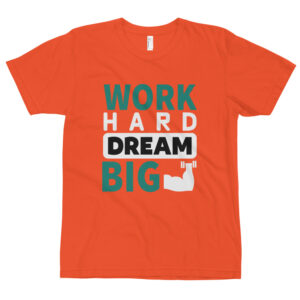Work hard dream big – Camiseta unisex, American Apparel 2001