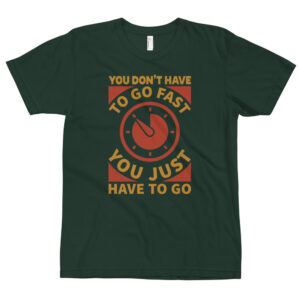 You don't have to go fast – Camiseta unisex, American Apparel 2001