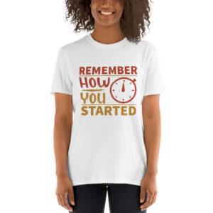 Remember how you started  – Camiseta unisex Gildan kp64000