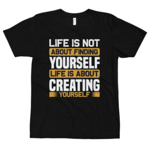 Life is not about finding yourself- Camiseta unisex, American Apparel 2001
