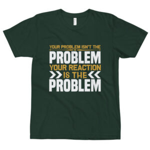 Your problem isn't the problem – Camiseta unisex, American Apparel 2001