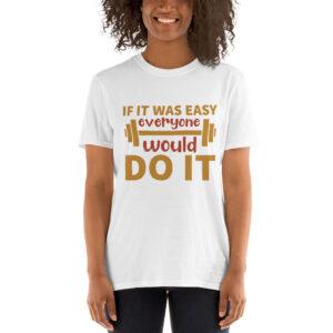 If it was easy everyone would do it – Camiseta unisex Gildan kp64000