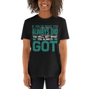If you do what you always did got- Camiseta unisex Gildan kp64000