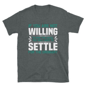 If you are not willing  settle- Camiseta unisex Gildan kp64000