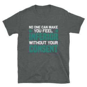 No one can make you feel inferior – Camiseta unisex Gildan kp64000