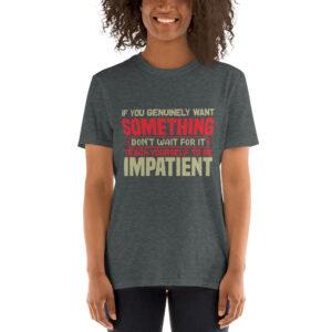 If you genuinely want something- Camiseta unisex Gildan kp64000