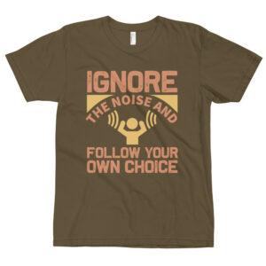 Ignore the noise – Camiseta unisex, American Apparel 2001