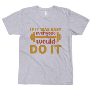 If it was easy everyone would do it – Camiseta unisex, American Apparel 2001