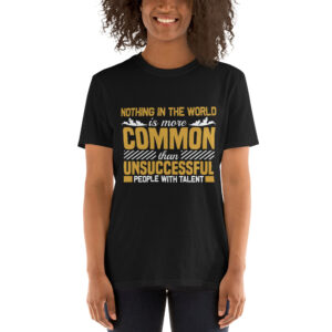 Nothing in the world is more common – Camiseta unisex Gildan kp64000