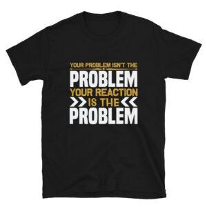 Your problem isn't the problem – Camiseta unisex Gildan kp64000