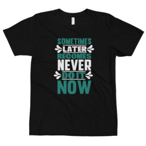 Sometimes later becomes never – Camiseta unisex, American Apparel 2001
