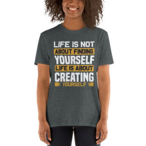 Life is not about finding yourself- Camiseta unisex Gildan kp64000