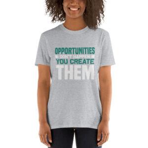 Opportunities don't happen – Camiseta unisex Gildan kp64000