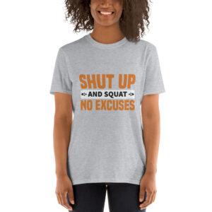 Shut up and squat no excuses – Camiseta unisex Gildan kp64000