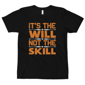 It's the will not the skill – Camiseta unisex, American Apparel 2001