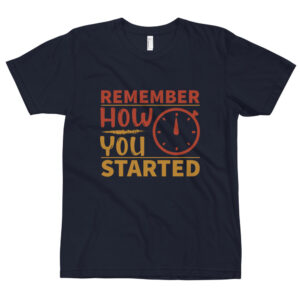 Remember how you started  – Camiseta unisex, American Apparel 2001