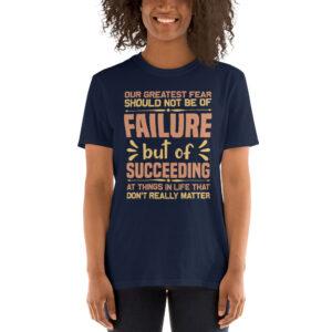 Our greatest fear should not be of failure – Camiseta unisex Gildan kp64000