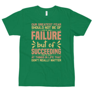 Our greatest fear should not be of failure – Camiseta unisex, American Apparel 2001