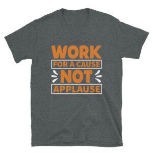 Work for a cause not applause – Camiseta unisex Gildan kp64000