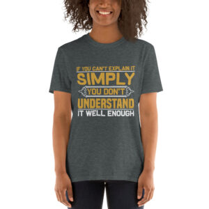 If  you can't explain it simply you don't understand – Camiseta unisex Gildan kp64000